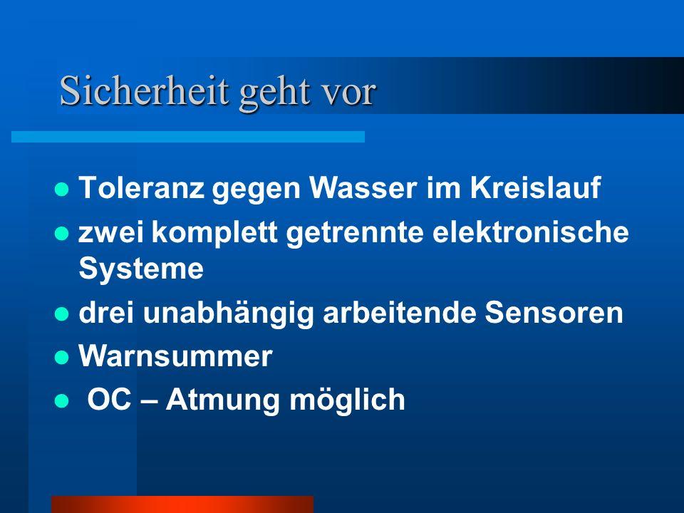 Sicherheit geht vor Toleranz gegen Wasser im Kreislauf zwei komplett getrennte elektronische Systeme drei unabhängig arbeitende Sensoren Warnsummer OC