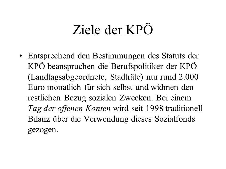Ziele der KPÖ Entsprechend den Bestimmungen des Statuts der KPÖ beanspruchen die Berufspolitiker der KPÖ (Landtagsabgeordnete, Stadträte) nur rund 2.000 Euro monatlich für sich selbst und widmen den restlichen Bezug sozialen Zwecken.