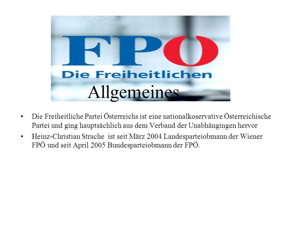 Allgemeines Die Freiheitliche Partei Österreichs ist eine nationalkoservative Österreichische Partei und ging hauptsächlich aus dem Verband der Unabhängingen hervor Heinz-Christian Strache ist seit März 2004 Landesparteiobmann der Wiener FPÖ und seit April 2005 Bundesparteiobmann der FPÖ.