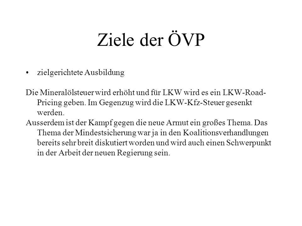 Ziele der ÖVP zielgerichtete Ausbildung Die Mineralölsteuer wird erhöht und für LKW wird es ein LKW-Road- Pricing geben. Im Gegenzug wird die LKW-Kfz-