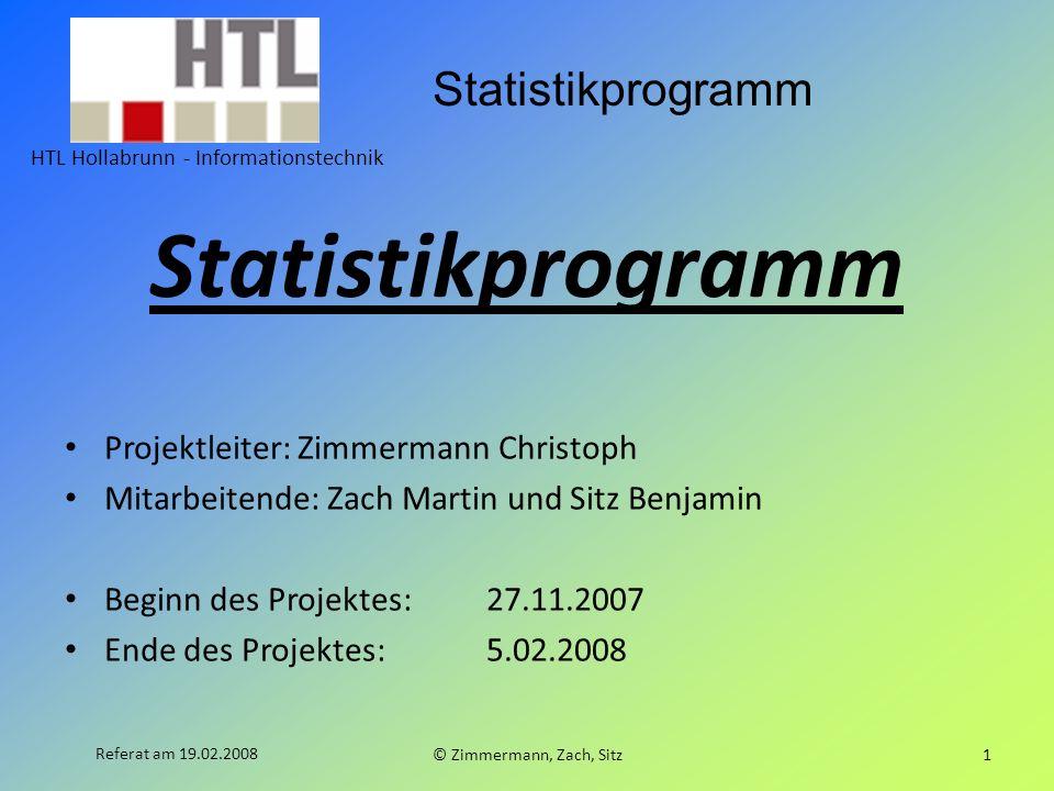 Statistikprogramm HTL Hollabrunn - Informationstechnik © Zimmermann, Zach, Sitz1 Referat am 19.02.2008 Statistikprogramm Projektleiter: Zimmermann Chr