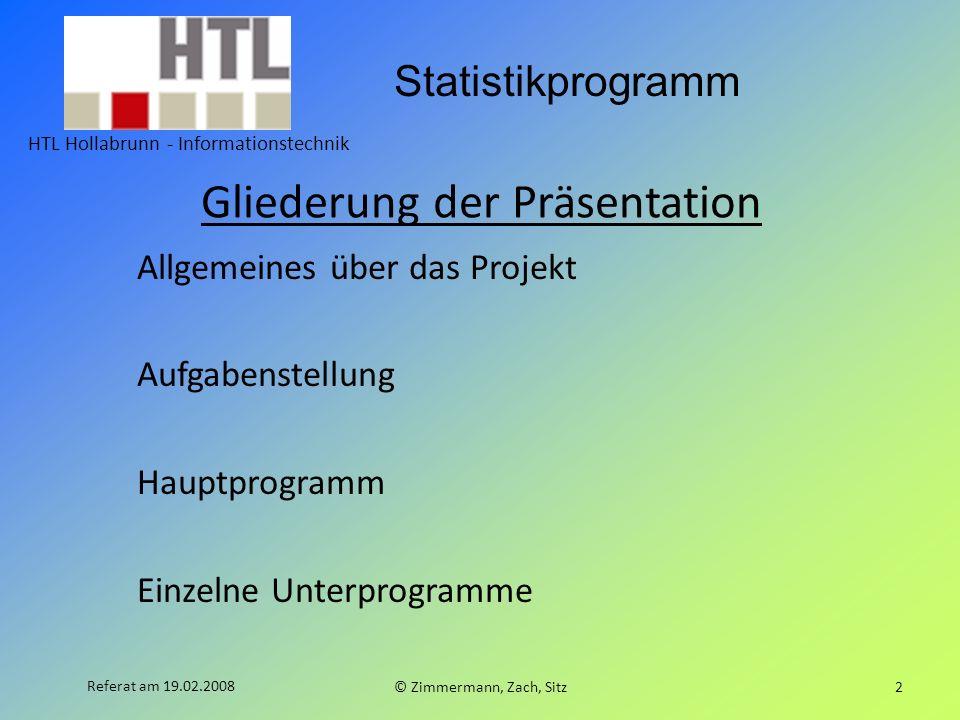 Statistikprogramm HTL Hollabrunn - Informationstechnik © Zimmermann, Zach, Sitz2 Referat am 19.02.2008 Gliederung der Präsentation Allgemeines über da