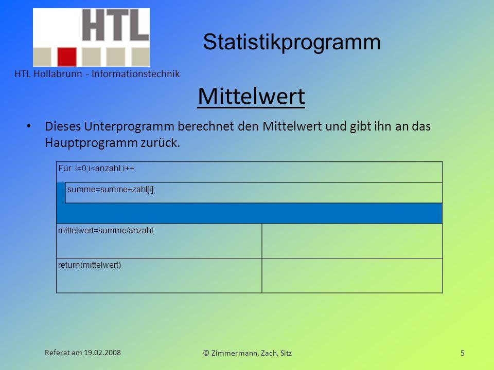 Statistikprogramm HTL Hollabrunn - Informationstechnik © Zimmermann, Zach, Sitz5 Referat am 19.02.2008 Mittelwert Dieses Unterprogramm berechnet den M