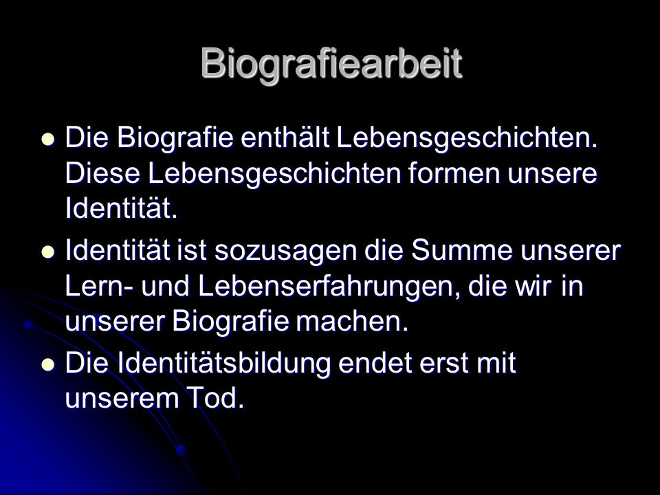Biografiearbeit Die Biografie enthält Lebensgeschichten.