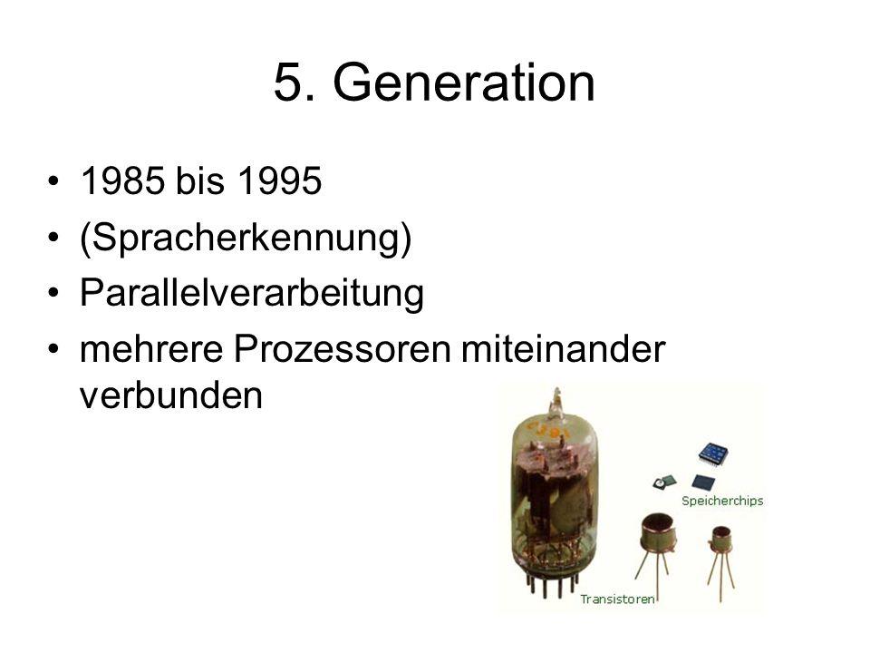 5. Generation 1985 bis 1995 (Spracherkennung) Parallelverarbeitung mehrere Prozessoren miteinander verbunden