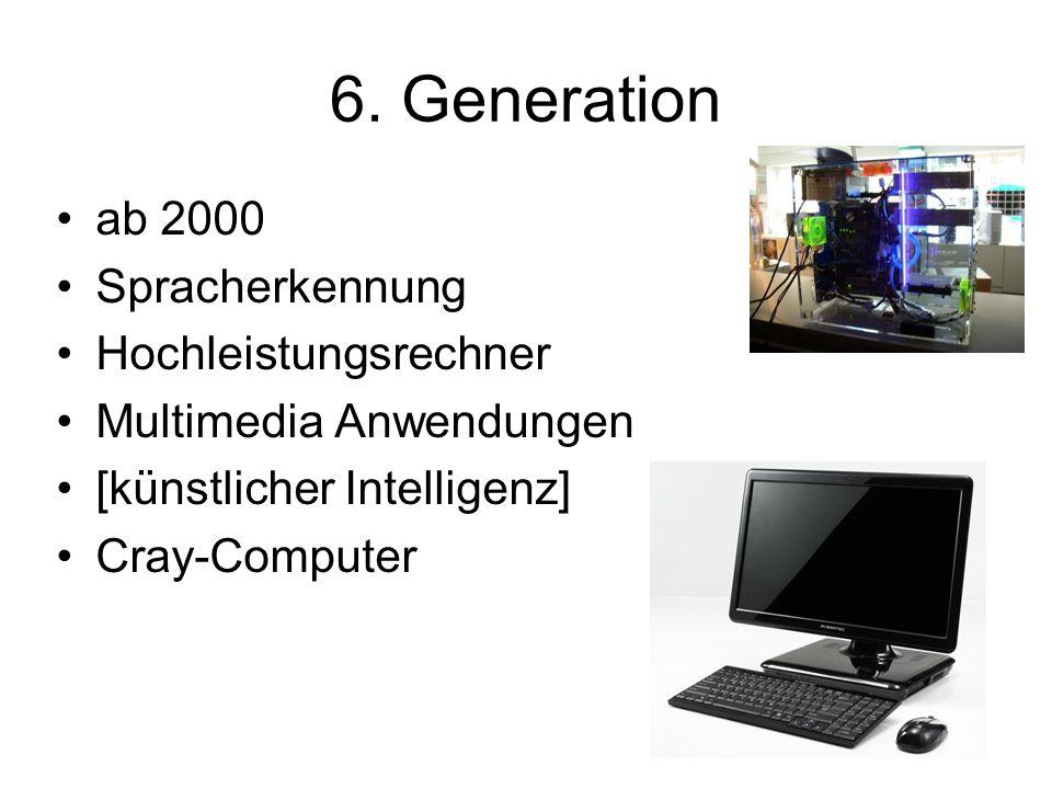 6. Generation ab 2000 Spracherkennung Hochleistungsrechner Multimedia Anwendungen [künstlicher Intelligenz] Cray-Computer