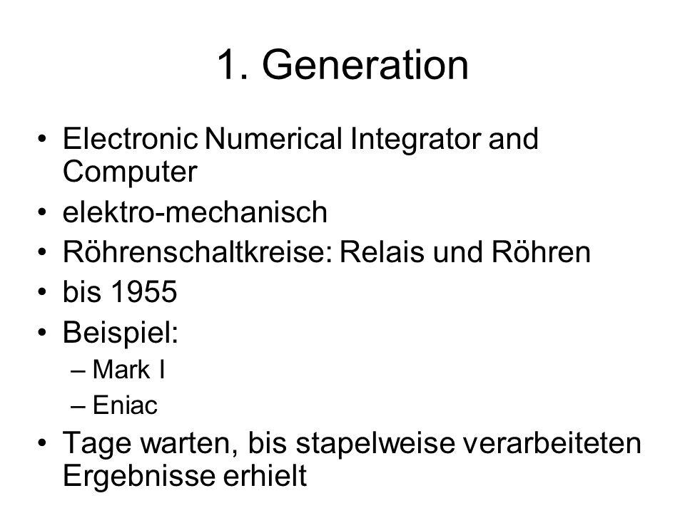 1. Generation Electronic Numerical Integrator and Computer elektro-mechanisch Röhrenschaltkreise: Relais und Röhren bis 1955 Beispiel: –Mark I –Eniac