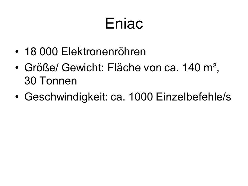 Eniac 18 000 Elektronenröhren Größe/ Gewicht: Fläche von ca. 140 m², 30 Tonnen Geschwindigkeit: ca. 1000 Einzelbefehle/s