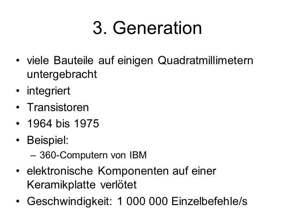 3. Generation viele Bauteile auf einigen Quadratmillimetern untergebracht integriert Transistoren 1964 bis 1975 Beispiel: –360-Computern von IBM elekt