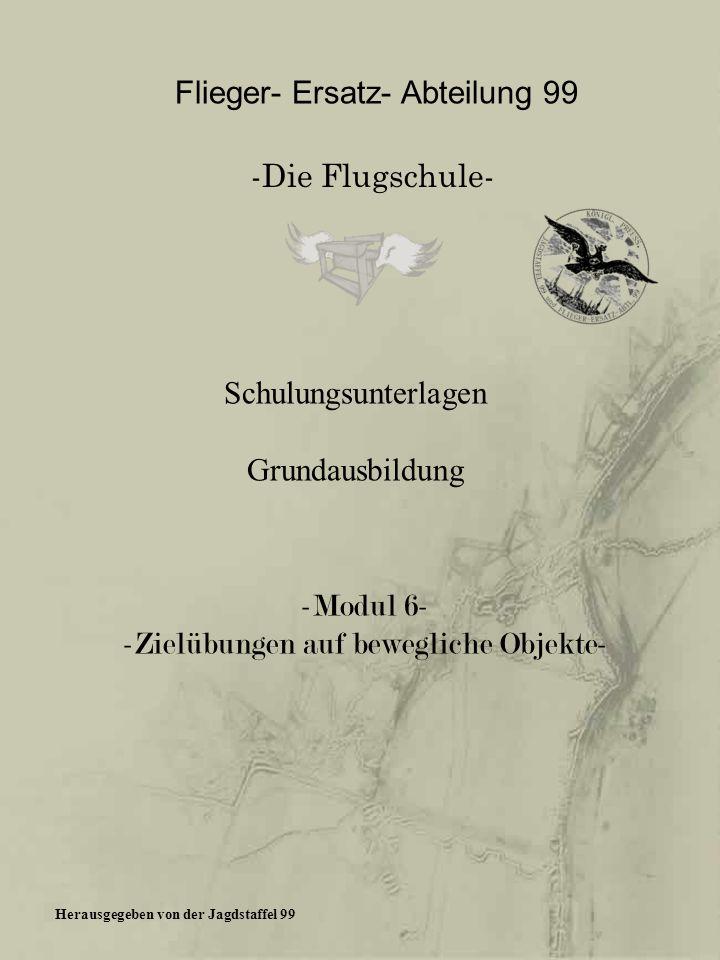 -Modul 6- -Zielübungen auf bewegliche Objekte- Flieger- Ersatz- Abteilung 99 -Die Flugschule- Schulungsunterlagen Grundausbildung Herausgegeben von de