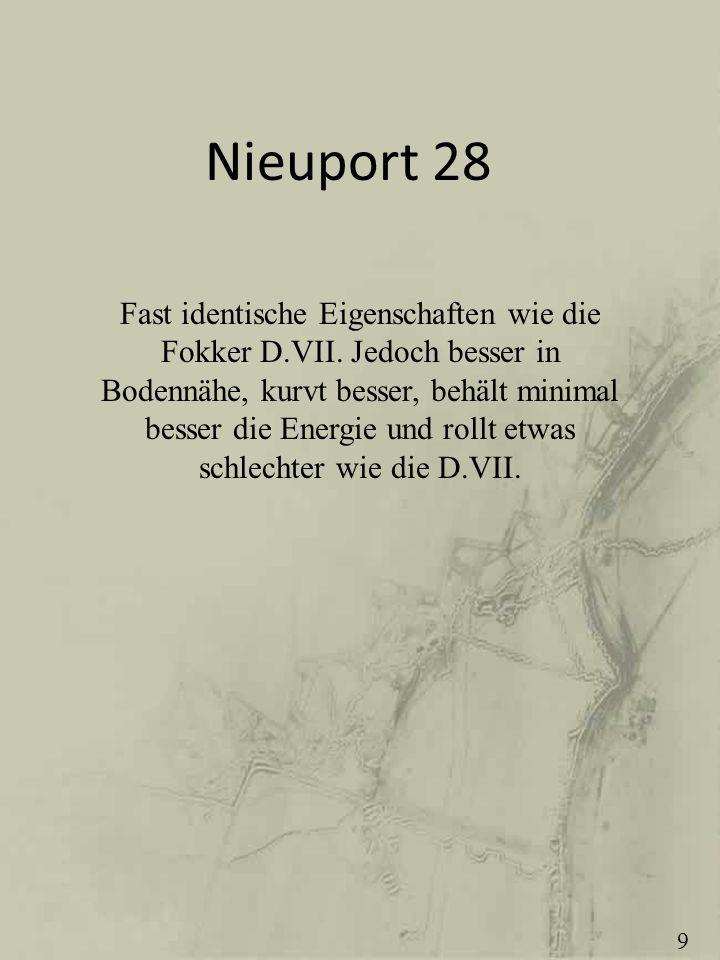 Nieuport 28 Fast identische Eigenschaften wie die Fokker D.VII. Jedoch besser in Bodennähe, kurvt besser, behält minimal besser die Energie und rollt