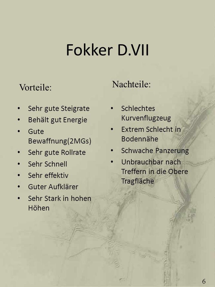 Fokker D.VII Sehr gute Steigrate Behält gut Energie Gute Bewaffnung(2MGs) Sehr gute Rollrate Sehr Schnell Sehr effektiv Guter Aufklärer Sehr Stark in