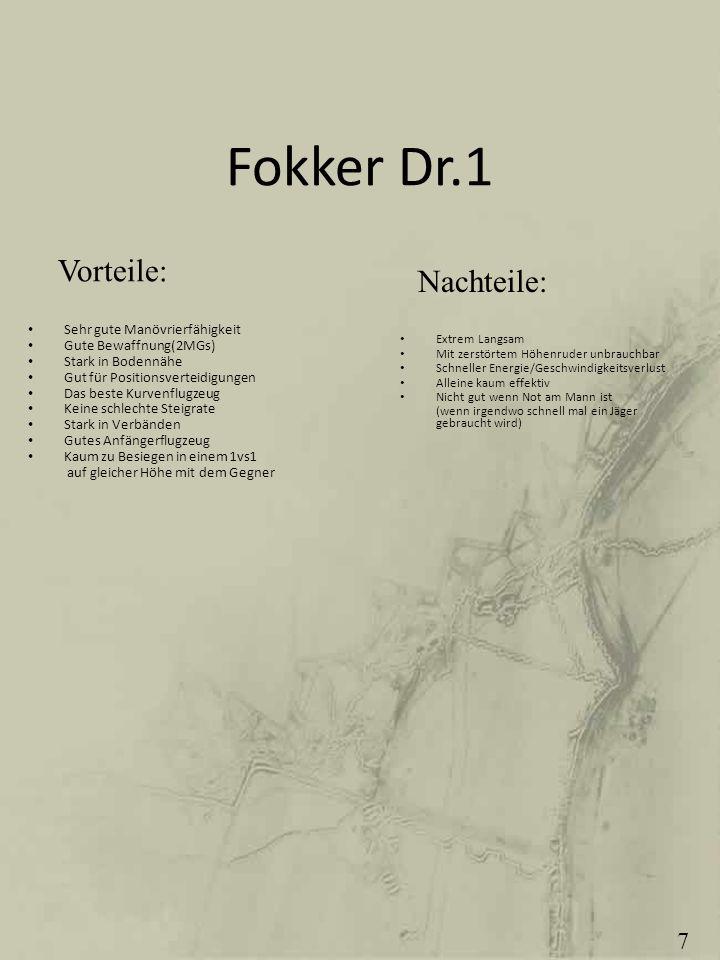 Fokker Dr.1 Sehr gute Manövrierfähigkeit Gute Bewaffnung(2MGs) Stark in Bodennähe Gut für Positionsverteidigungen Das beste Kurvenflugzeug Keine schle