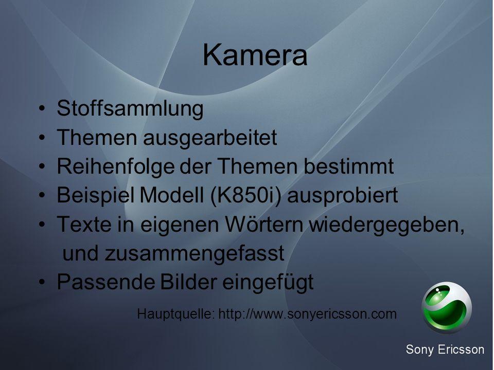 Kamera Stoffsammlung Themen ausgearbeitet Reihenfolge der Themen bestimmt Beispiel Modell (K850i) ausprobiert Texte in eigenen Wörtern wiedergegeben, und zusammengefasst Passende Bilder eingefügt Hauptquelle: http://www.sonyericsson.com