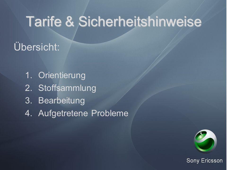 Tarife & Sicherheitshinweise Übersicht: 1.Orientierung 2.Stoffsammlung 3.Bearbeitung 4.Aufgetretene Probleme