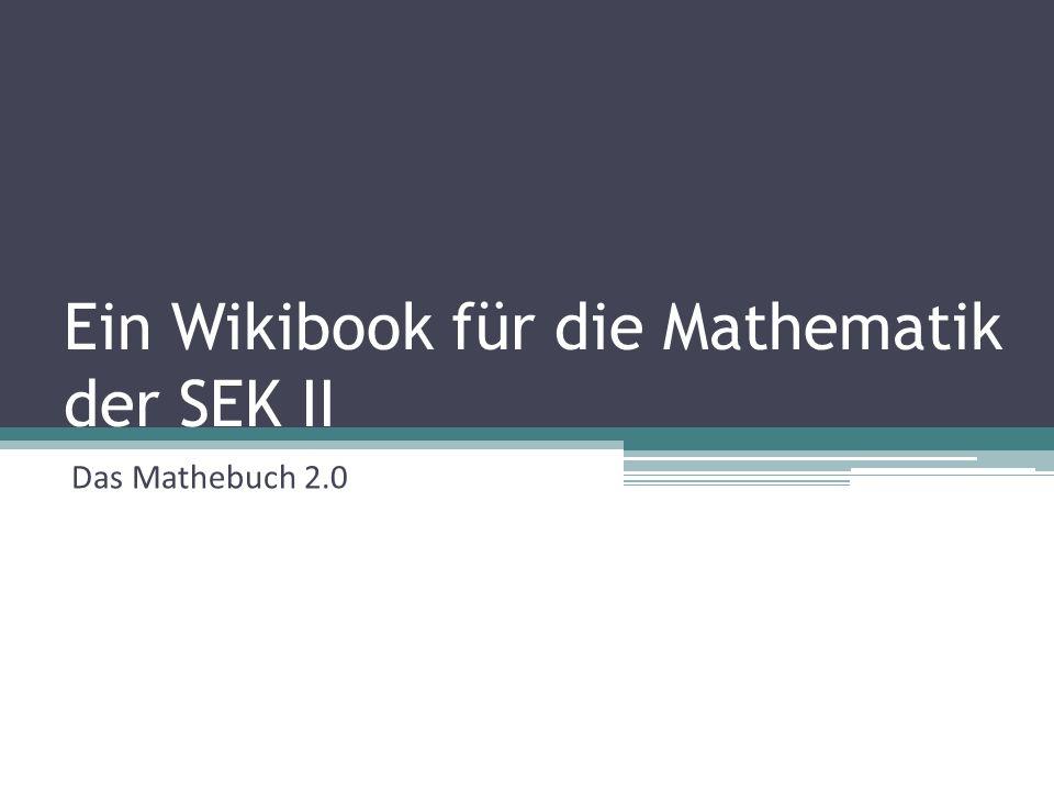 Ein Wikibook für die Mathematik der SEK II Das Mathebuch 2.0