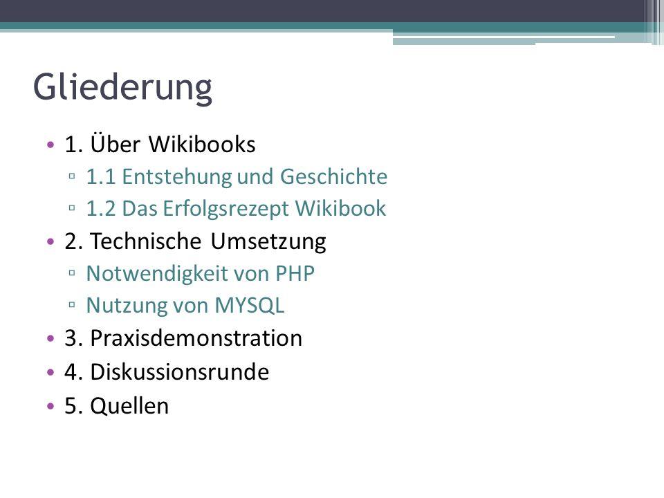 Gliederung 1. Über Wikibooks 1.1 Entstehung und Geschichte 1.2 Das Erfolgsrezept Wikibook 2. Technische Umsetzung Notwendigkeit von PHP Nutzung von MY