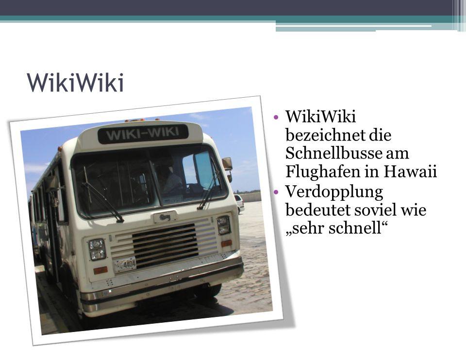 WikiWiki WikiWiki bezeichnet die Schnellbusse am Flughafen in Hawaii Verdopplung bedeutet soviel wie sehr schnell