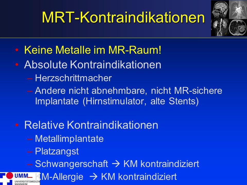 MRT-Kontraindikationen Keine Metalle im MR-Raum! Absolute Kontraindikationen –Herzschrittmacher –Andere nicht abnehmbare, nicht MR-sichere Implantate