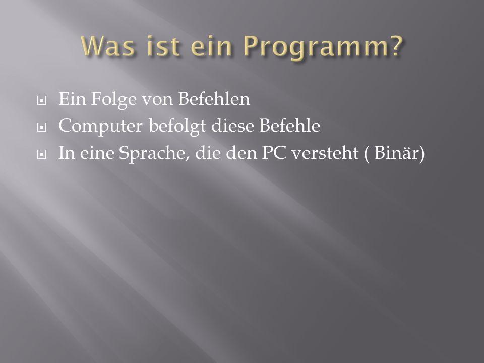Ein Folge von Befehlen Computer befolgt diese Befehle In eine Sprache, die den PC versteht ( Binär)