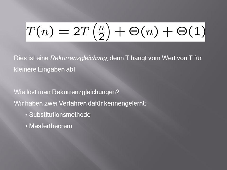 Dies ist eine Rekurrenzgleichung, denn T hängt vom Wert von T für kleinere Eingaben ab.