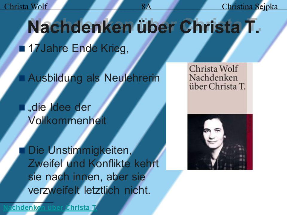 Nachdenken über Christa T. 17Jahre Ende Krieg, Ausbildung als Neulehrerin die Idee der Vollkommenheit Die Unstimmigkeiten, Zweifel und Konflikte kehrt