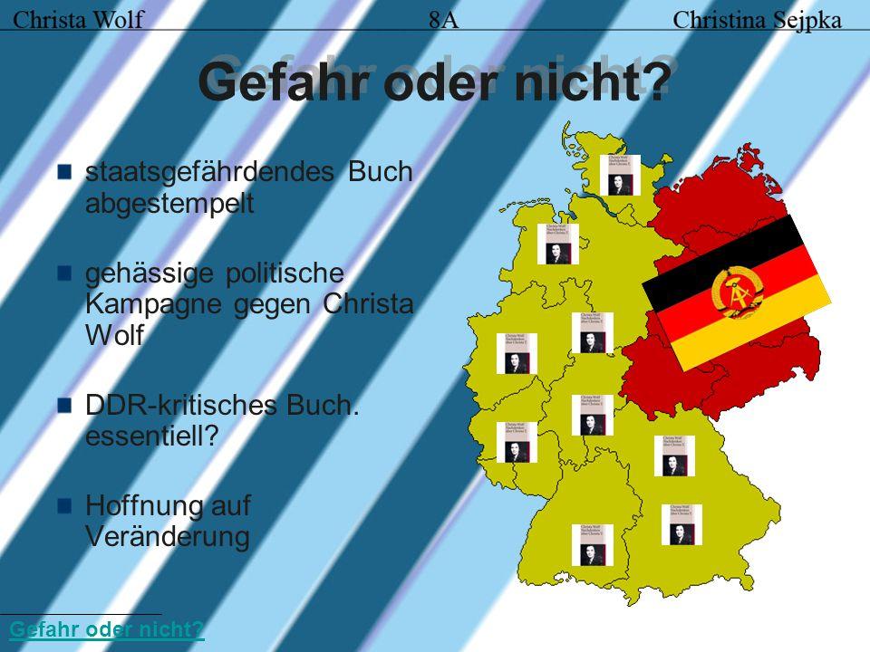 Gefahr oder nicht? staatsgefährdendes Buch abgestempelt gehässige politische Kampagne gegen Christa Wolf DDR-kritisches Buch. essentiell? Hoffnung auf