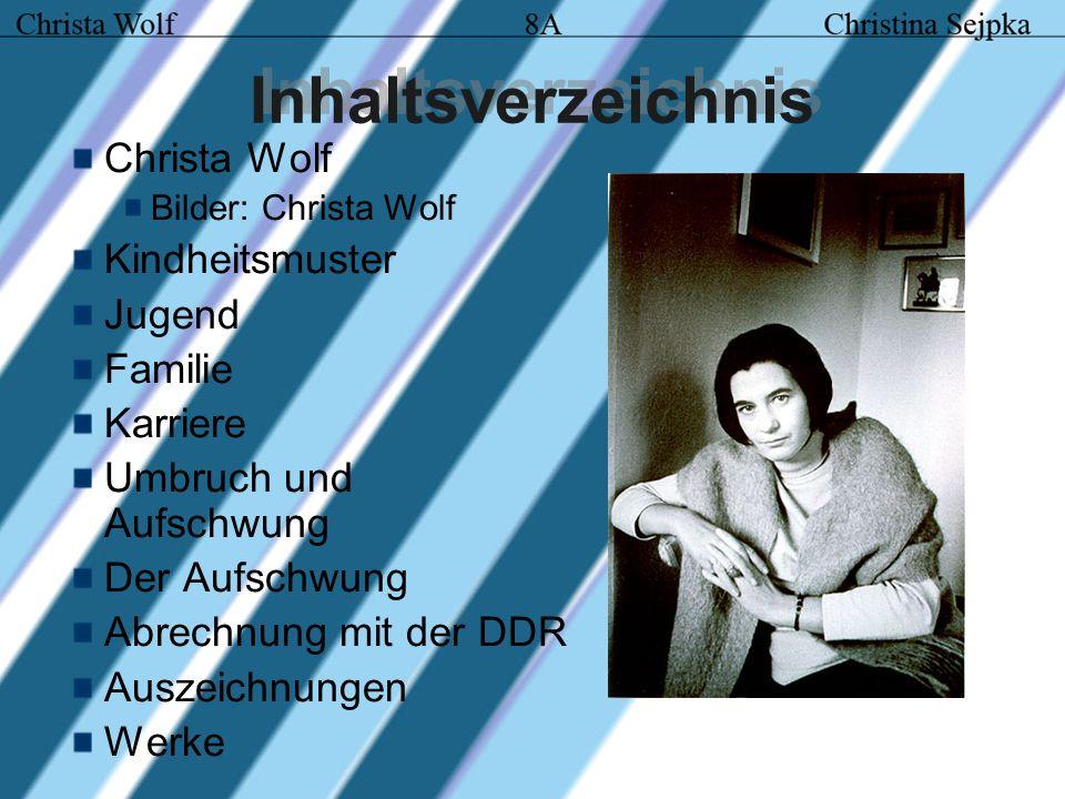 Inhaltsverzeichnis Christa Wolf Bilder: Christa Wolf Kindheitsmuster Jugend Familie Karriere Umbruch und Aufschwung Der Aufschwung Abrechnung mit der