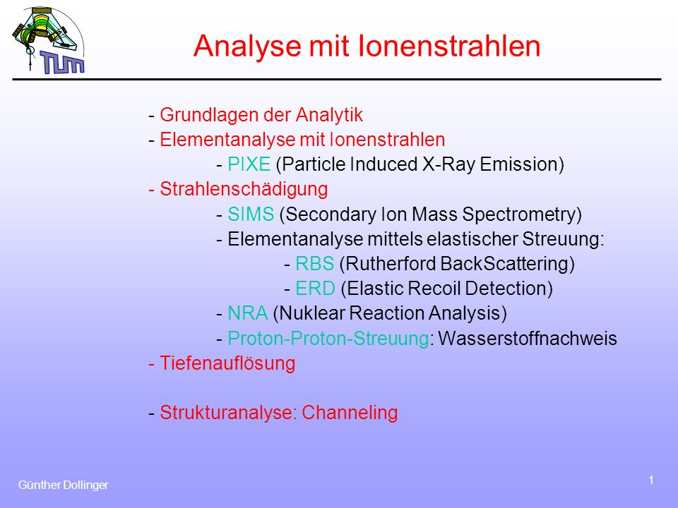 Günther Dollinger 1 Analyse mit Ionenstrahlen - Grundlagen der Analytik - Elementanalyse mit Ionenstrahlen - PIXE (Particle Induced X-Ray Emission) -