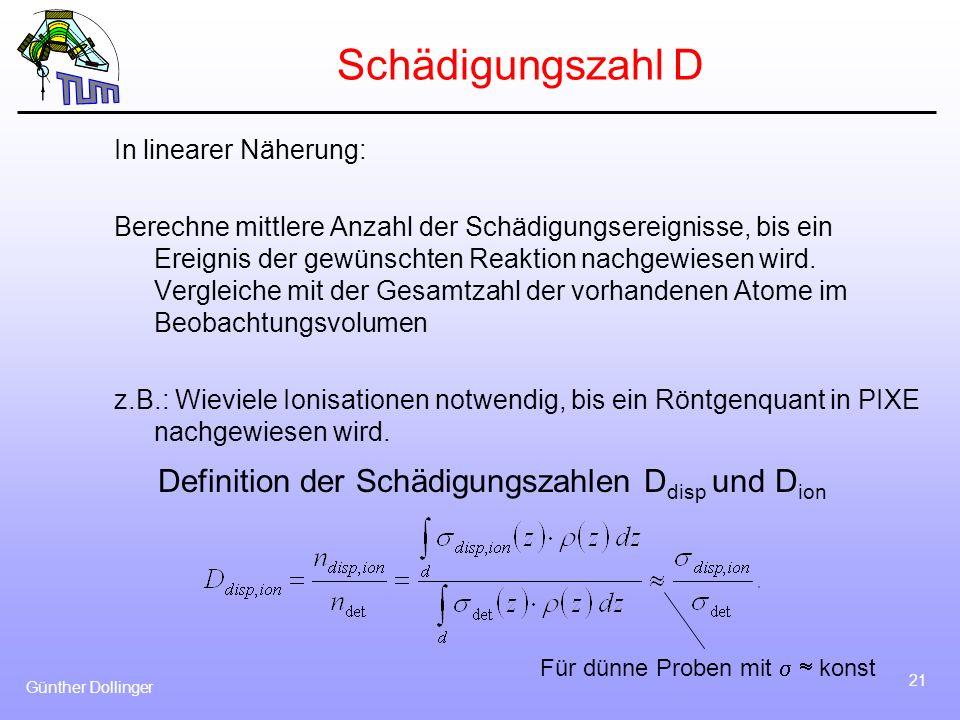 Günther Dollinger 21 Schädigungszahl D In linearer Näherung: Berechne mittlere Anzahl der Schädigungsereignisse, bis ein Ereignis der gewünschten Reak