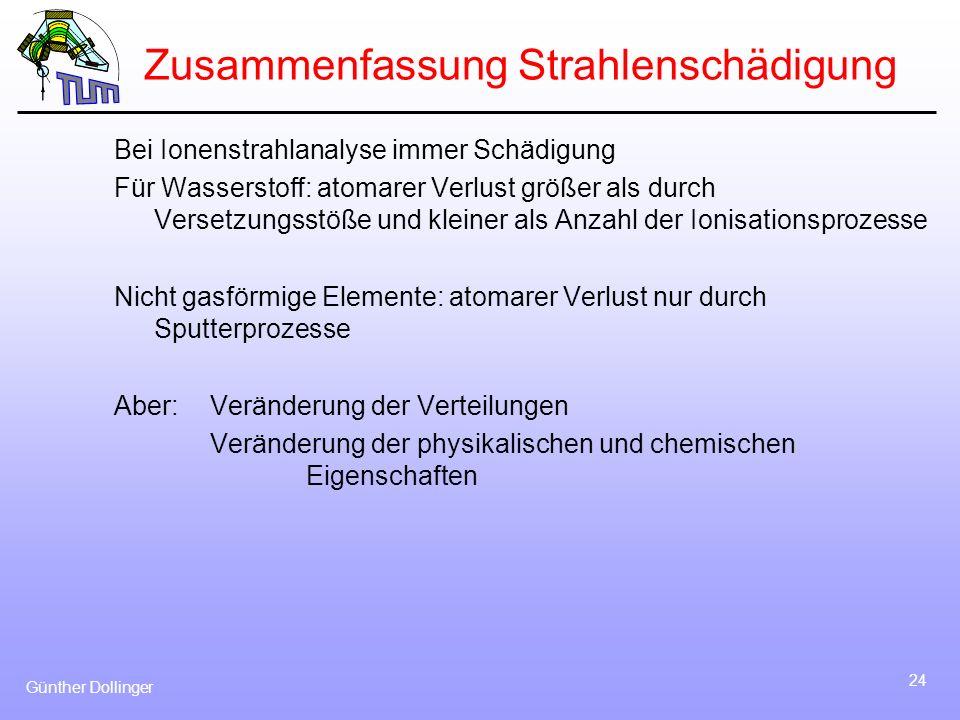 Günther Dollinger 24 Zusammenfassung Strahlenschädigung Bei Ionenstrahlanalyse immer Schädigung Für Wasserstoff: atomarer Verlust größer als durch Ver