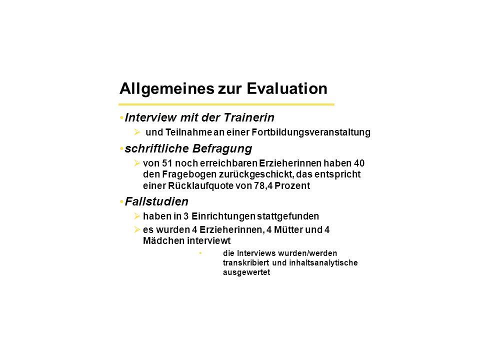 Allgemeines zur Evaluation Interview mit der Trainerin und Teilnahme an einer Fortbildungsveranstaltung schriftliche Befragung von 51 noch erreichbare
