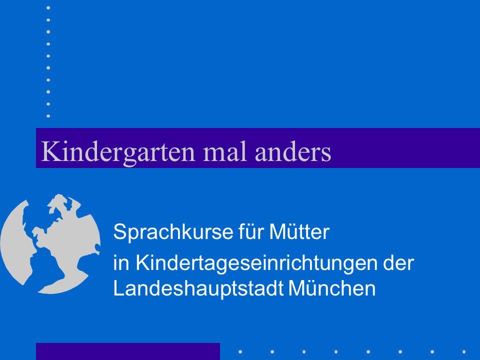 Kindergarten mal anders Sprachkurse für Mütter in Kindertageseinrichtungen der Landeshauptstadt München