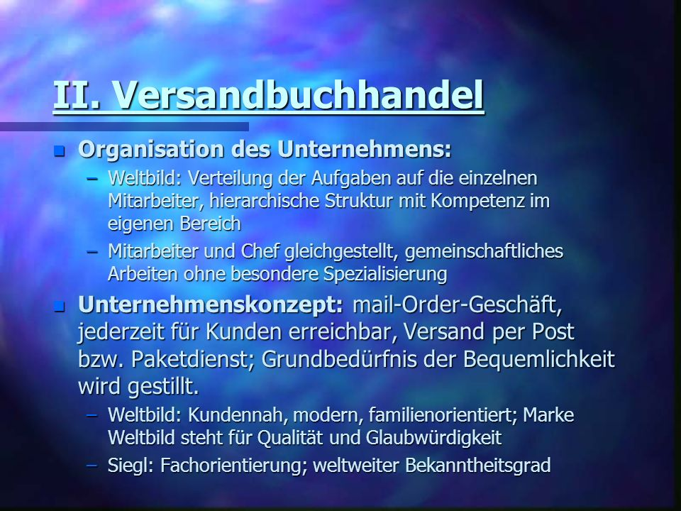II. Versandbuchhandel n Organisation des Unternehmens: –Weltbild: Verteilung der Aufgaben auf die einzelnen Mitarbeiter, hierarchische Struktur mit Ko