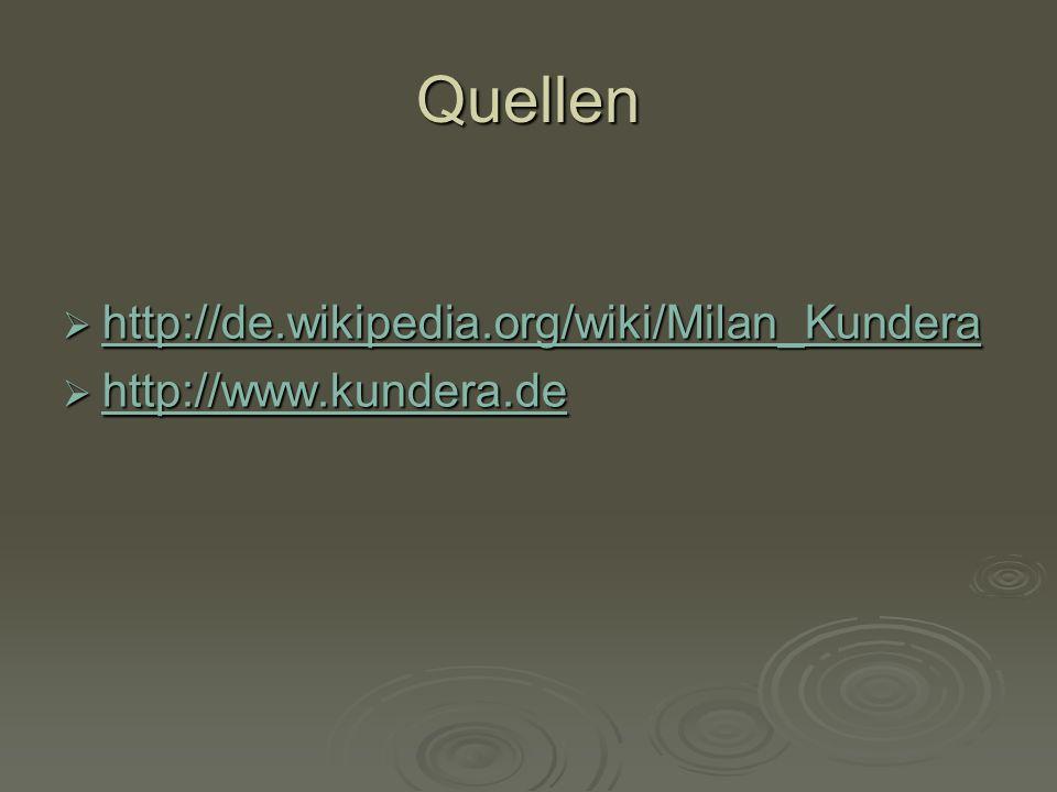 Quellen http://de.wikipedia.org/wiki/Milan_Kundera http://de.wikipedia.org/wiki/Milan_Kundera http://de.wikipedia.org/wiki/Milan_Kundera http://www.ku
