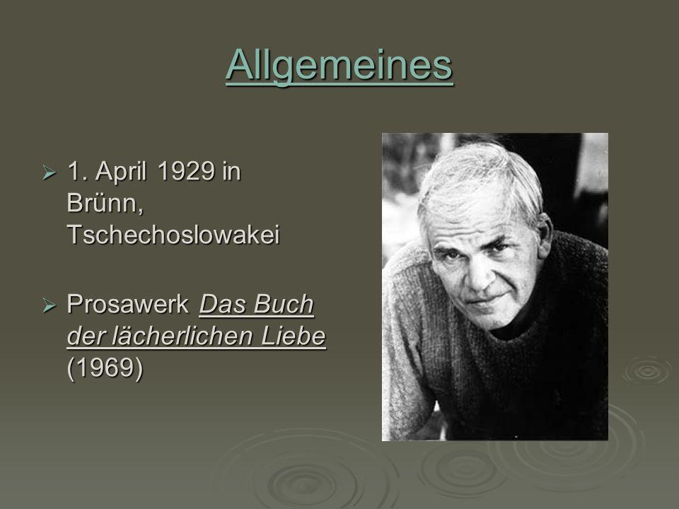 Allgemeines 1. April 1929 in Brünn, Tschechoslowakei 1. April 1929 in Brünn, Tschechoslowakei Prosawerk Das Buch der lächerlichen Liebe (1969) Prosawe