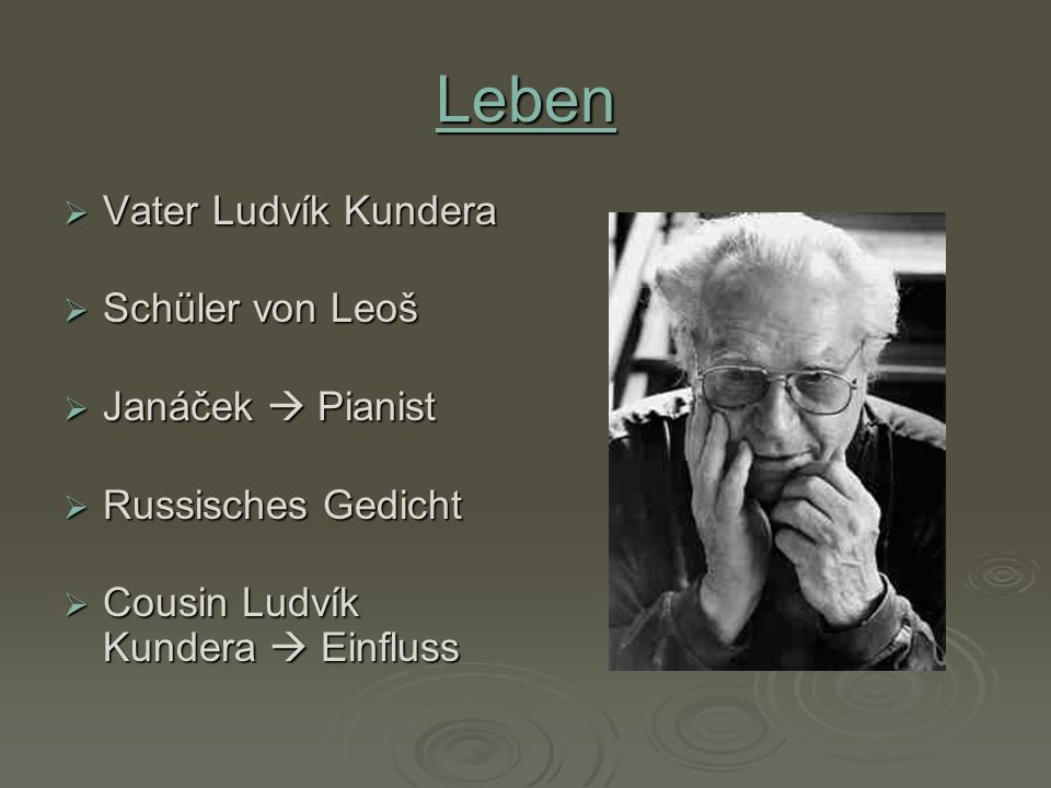 Leben Vater Ludvík Kundera Vater Ludvík Kundera Schüler von Leoš Schüler von Leoš Janáček Pianist Janáček Pianist Russisches Gedicht Russisches Gedich