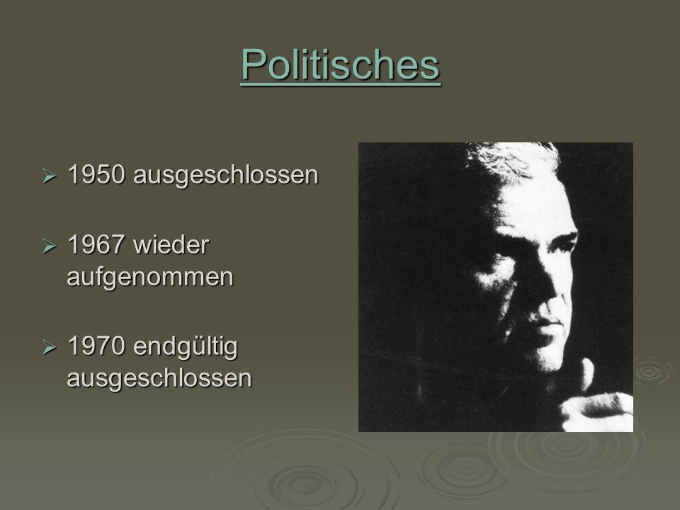 Politisches 1950 ausgeschlossen 1950 ausgeschlossen 1967 wieder aufgenommen 1967 wieder aufgenommen 1970 endgültig ausgeschlossen 1970 endgültig ausge