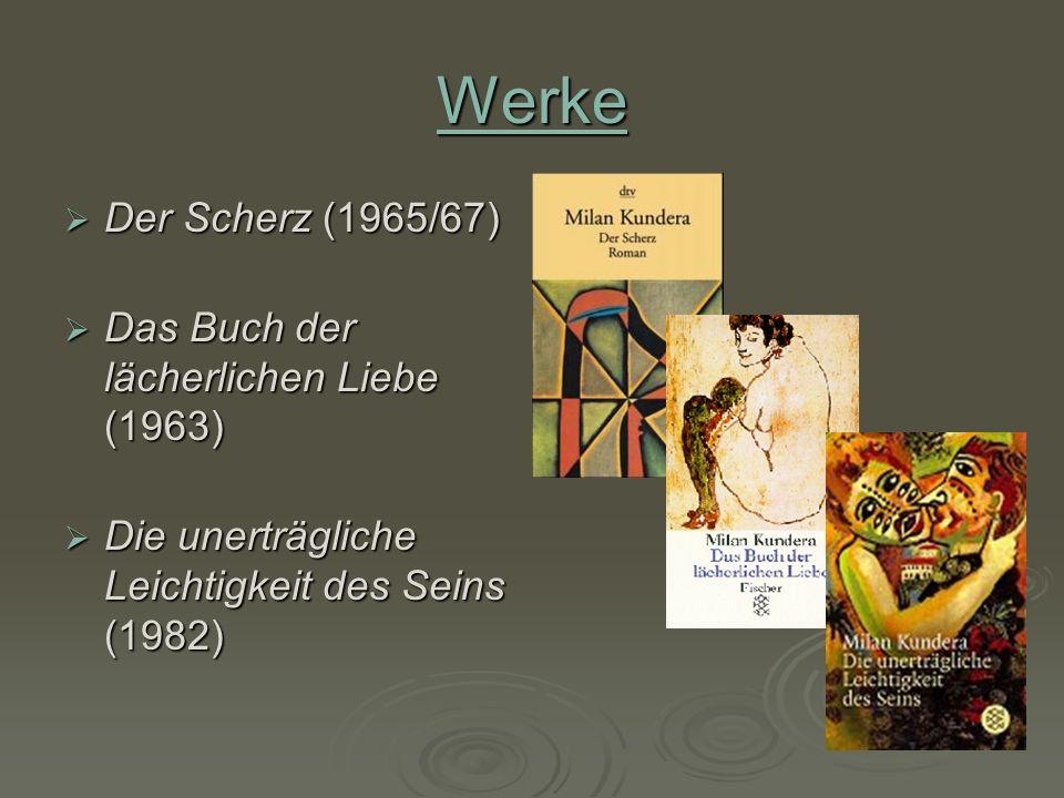 Werke Der Scherz (1965/67) Der Scherz (1965/67) Das Buch der lächerlichen Liebe (1963) Das Buch der lächerlichen Liebe (1963) Die unerträgliche Leicht
