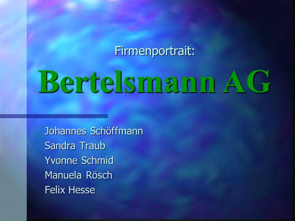 Firmenportrait: Johannes Schöffmann Sandra Traub Yvonne Schmid Manuela Rösch Felix Hesse Bertelsmann AG