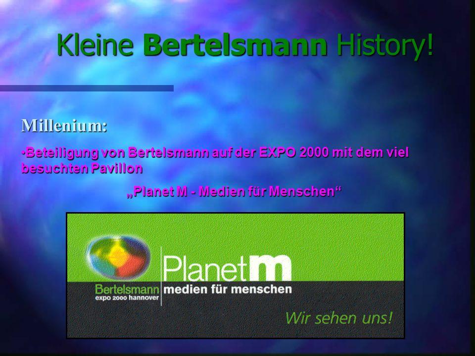 Millenium: Beteiligung von Bertelsmann auf der EXPO 2000 mit dem viel besuchten PavillonBeteiligung von Bertelsmann auf der EXPO 2000 mit dem viel besuchten Pavillon Planet M - Medien für Menschen Kleine Bertelsmann History!