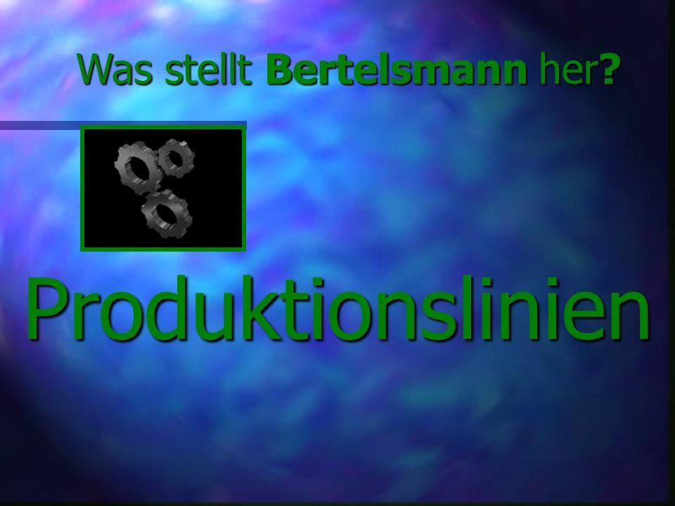 Produktionslinien Was stellt Bertelsmann her?