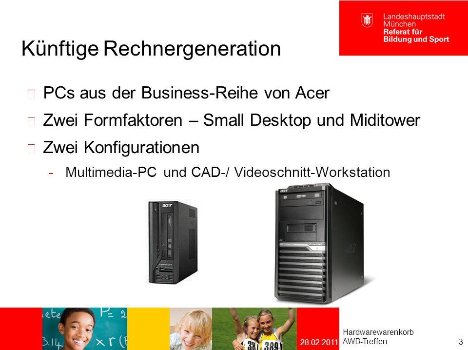 Künftige Rechnergenerationen Konfiguration Multimedia-PC  Intel Core i5 zweite Generation  4 GB RAM  HDD 320 GB  Grafik Intel HD  DVD-Brenner  DisplayPort und DVI (nur Miditower) Hardwarewarenkorb AWB-Treffen 4 28.02.2011