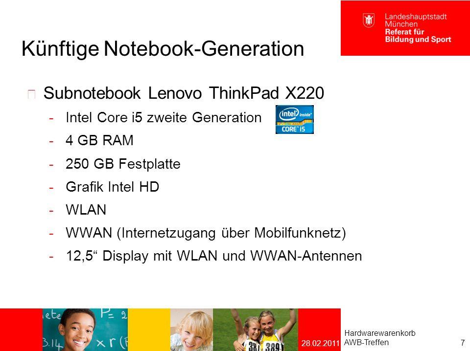Künftige Notebook-Generation Multimedia-Notebook Lenovo ThinkPad L420  Intel Core i5 zweite Generation  4 GB RAM  250 GB Festplatte  Grafik Intel HD  WLAN  WWAN-vorbereitet (Antennen im Display, Kartenschacht)  14 Breitformat-Display mit 16:9 Auflösung Hardwarewarenkorb AWB-Treffen 8 28.02.2011
