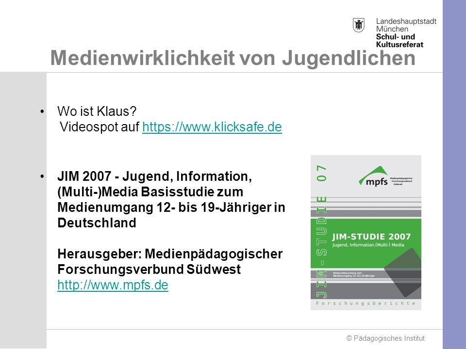 © Pädagogisches Institut Medienwirklichkeit von Jugendlichen Wo ist Klaus.