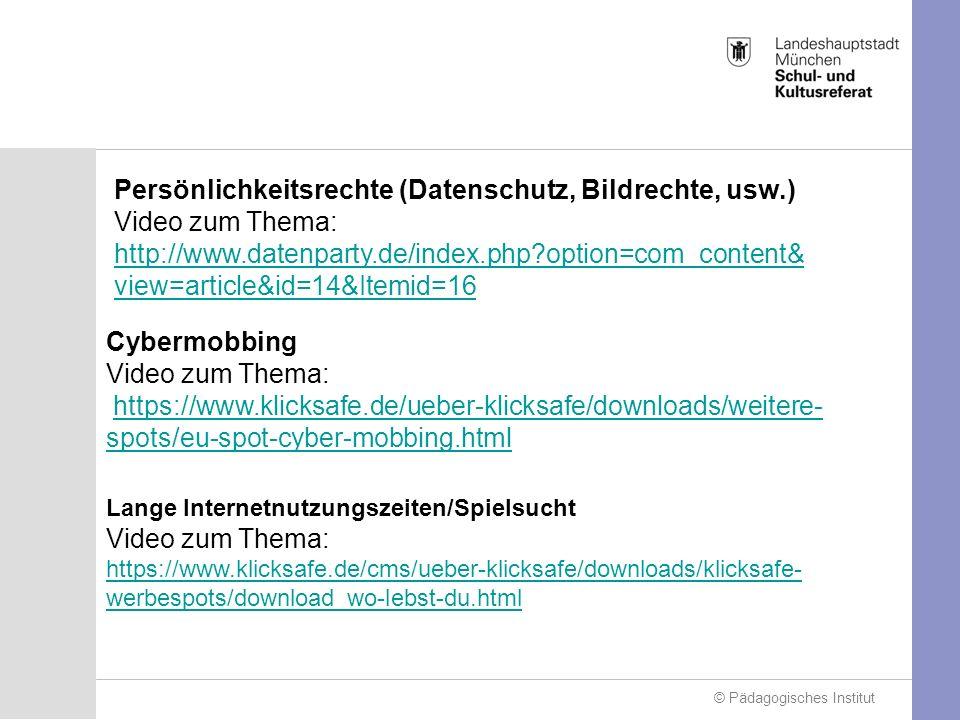 © Pädagogisches Institut Persönlichkeitsrechte (Datenschutz, Bildrechte, usw.) Video zum Thema: http://www.datenparty.de/index.php option=com_content& view=article&id=14&Itemid=16 Cybermobbing Video zum Thema: https://www.klicksafe.de/ueber-klicksafe/downloads/weitere- spots/eu-spot-cyber-mobbing.htmlhttps://www.klicksafe.de/ueber-klicksafe/downloads/weitere- spots/eu-spot-cyber-mobbing.html Lange Internetnutzungszeiten/Spielsucht Video zum Thema: https://www.klicksafe.de/cms/ueber-klicksafe/downloads/klicksafe- werbespots/download_wo-lebst-du.html
