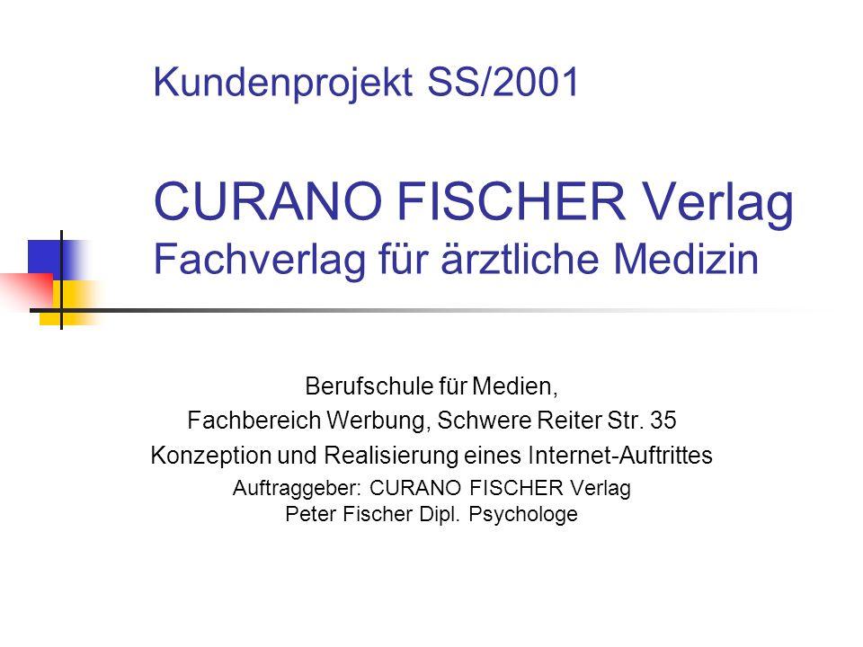 Kundenprojekt SS/2001 CURANO FISCHER Verlag Fachverlag für ärztliche Medizin Berufschule für Medien, Fachbereich Werbung, Schwere Reiter Str. 35 Konze