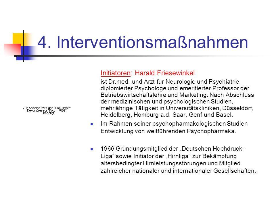4. Interventionsmaßnahmen Initiatoren: Harald Friesewinkel ist Dr.med. und Arzt für Neurologie und Psychiatrie, diplomierter Psychologe und emeritiert
