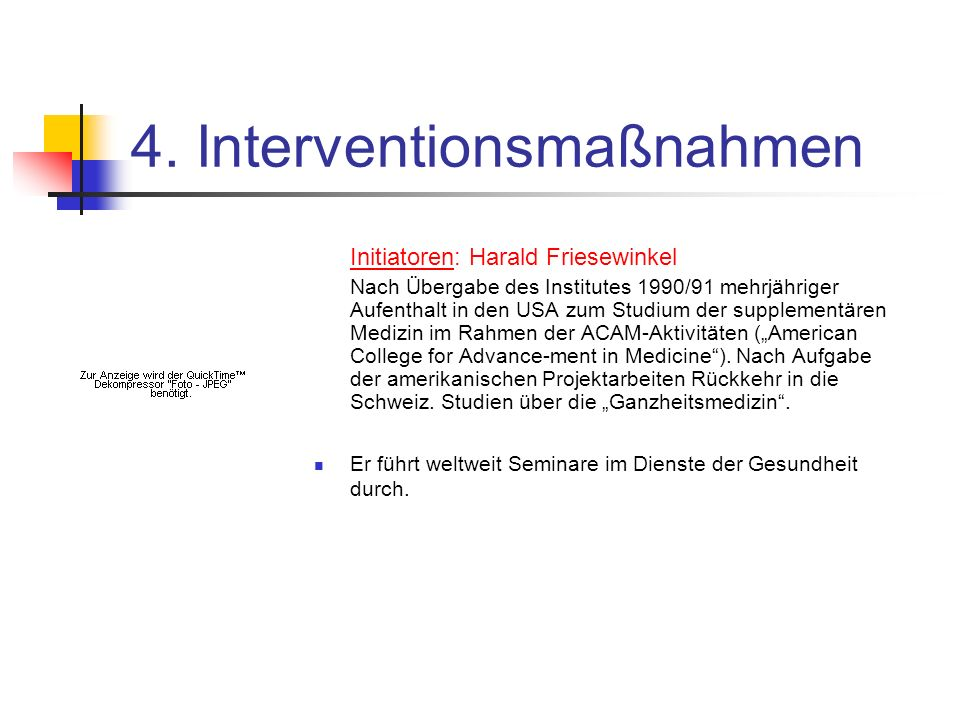 4. Interventionsmaßnahmen Initiatoren: Harald Friesewinkel Nach Übergabe des Institutes 1990/91 mehrjähriger Aufenthalt in den USA zum Studium der sup