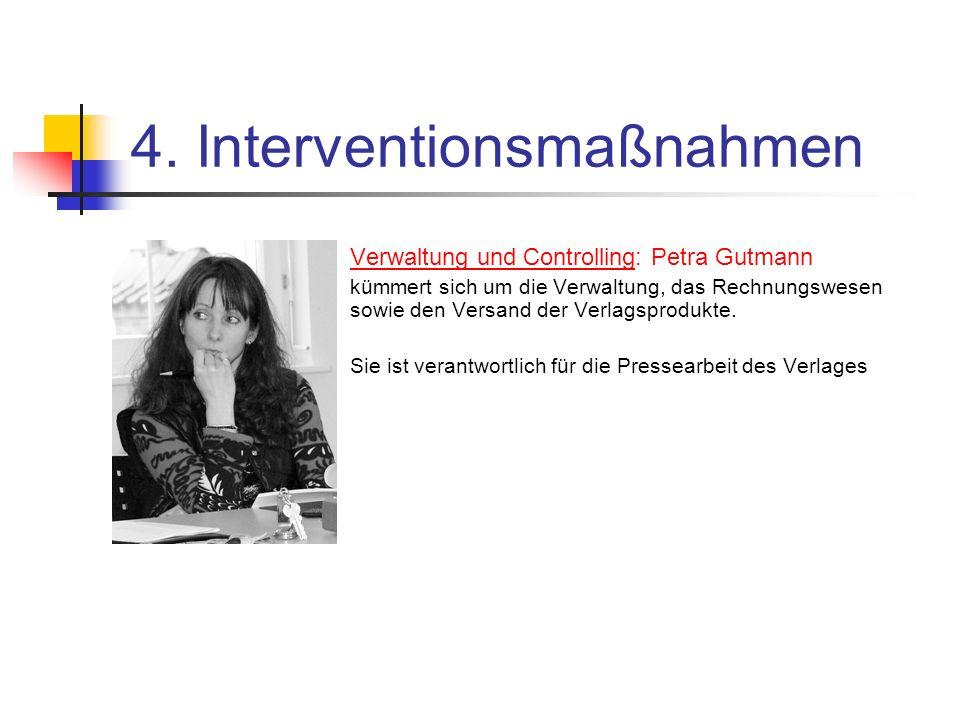 4. Interventionsmaßnahmen Verwaltung und Controlling: Petra Gutmann kümmert sich um die Verwaltung, das Rechnungswesen sowie den Versand der Verlagspr
